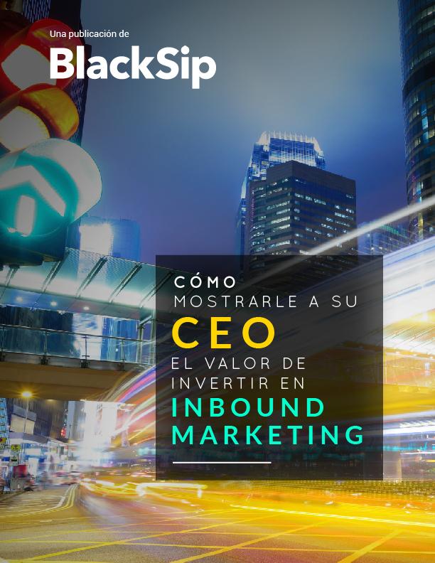 Cómo mostrarle a su CEO el valor de invertir en Inbound Marketing